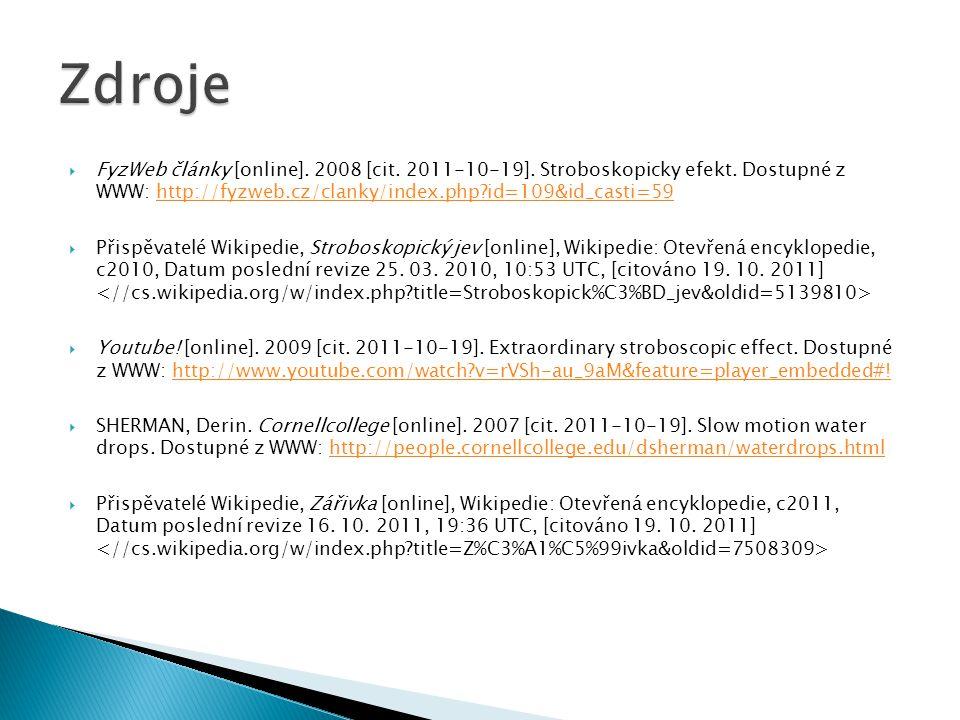 Zdroje FyzWeb články [online]. 2008 [cit. 2011-10-19]. Stroboskopicky efekt. Dostupné z WWW: http://fyzweb.cz/clanky/index.php id=109&id_casti=59.
